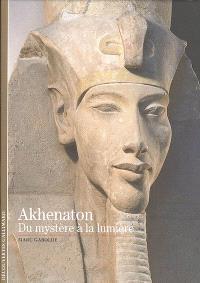 Akhenaton : du mystère à la lumière