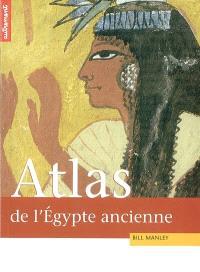 Atlas historique de l'Egypte ancienne : de Thèbes à Alexandrie, la tumultueuse épopée des pharaons
