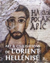 Art et civilisations de l'Orient hellénisé : rencontres et échanges culturels d'Alexandre aux Sassanides : hommage à Daniel Schlumberger