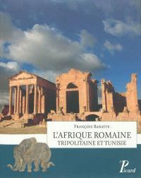 L'Afrique romaine : Tripolitaine et Tunisie