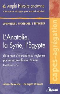L'Anatolie, la Syrie, l'Egypte : de la mort d'Alexandre au règlement par Rome des affaires d'Orient (323-55 av. J.-C.) : Capes-agrégation