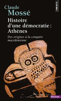 Histoire d'une démocratie : Athènes, des origines à la conquête de la Macédoine