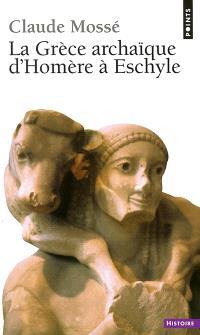 La Grèce archaîque d'Homère à Eschyle : 8e-6e siècles av. J.-C.