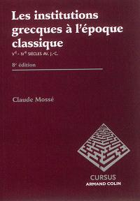 Les institutions grecques à l'époque classique : Ve-IVe siècles av. J.-C.
