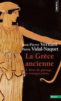 La Grèce ancienne. Volume 3, Rites de passage et transgressions