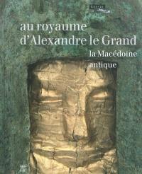 Au royaume d'Alexandre le Grand : la Macédoine antique : exposition, Paris, Musée du Louvre, 13 octobre 2011-16 janvier 2012