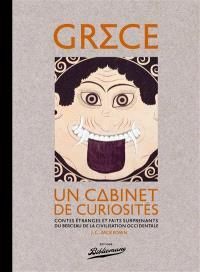 Grèce : un cabinet de curiosités : contes étranges et faits surprenants du berceau de la civilisation occidentale