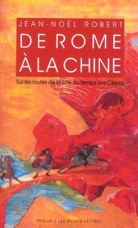 De Rome à la Chine : sur les routes de la soie au temps des Césars