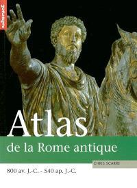 Atlas de la Rome antique : 800 av. J.C.-540 apr. J.C., de la naissance de la République à la chute de l'Empire