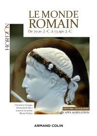 Le monde romain de 70 av. J.-C. à 73 apr. J.-C. : Capes agrégation, histoire géographie