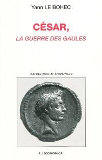 César, La guerre des Gaules : avec une étude d'histoire militaire