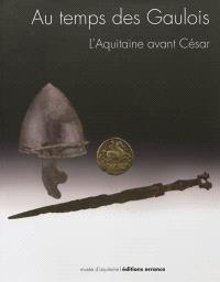 Au temps des Gaulois : l'Aquitaine avant César : exposition, Bordeaux, Musée d'Aquitaine, 15 septembre 2012-17 mars 2013