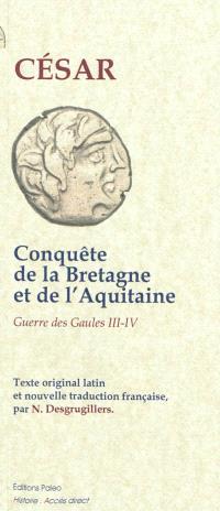 Guerre des Gaules, Conquête de la Bretagne et de l'Aquitaine, passage du Rhin, premier débarquement en Grande-Bretagne : livres III et IV