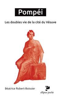 Pompéi, les doubles vies de la cité du Vésuve