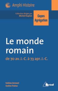 Le monde romain : de 70 av. J.-C. à 73 apr. J.-C. : Capes, agrégation