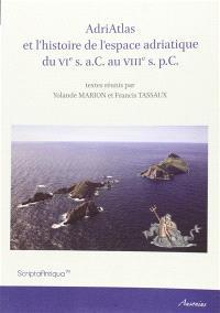 AdriAtlas et l'histoire de l'espace adriatique du VIe s. a.C. au VIIIe s. p.C.