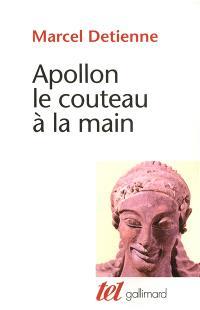 Apollon, le couteau à la main : une approche expérimentale du polythéisme grec