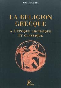 La religion grecque : à l'époque archaïque et classique