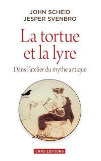 La tortue et la lyre : dans l'atelier du mythe antique
