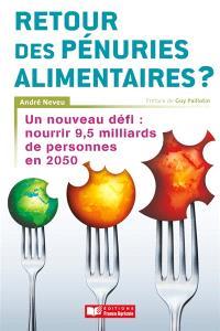 Retour des pénuries alimentaires ? : un nouveau défi, nourrir 9,5 milliards d'habitants en 2050