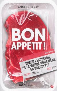 Bon appétit ! : quand l'industrie de la viande nous mène en barquette