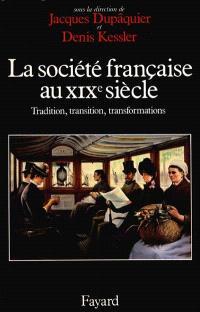 La Société française au XIXe siècle : tradition, transition, transformations