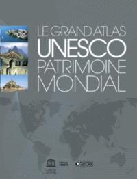 Le grand atlas Unesco, patrimoine mondial
