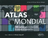 Atlas mondial : 100 cartes pour comprendre le monde d'aujourd'hui
