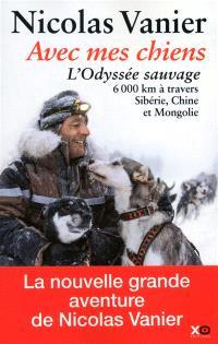 Avec mes chiens : l'odyssée sauvage à travers Sibérie, Chine et Mongolie