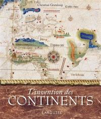 L'invention des continents : comment l'Europe a découpé le monde