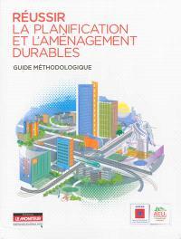 Réussir la planification et l'aménagement durables : guide méthodologique