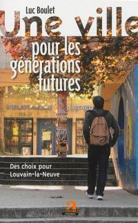 Une ville pour les générations futures : des choix pour Louvain-la-Neuve