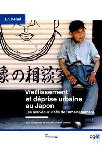 Vieillissement et déprise urbaine au Japon, les nouveaux défis de l'aménagement