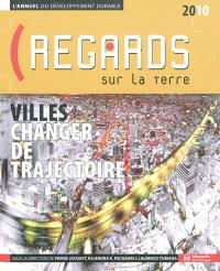 Regards sur la Terre, l'annuel du développement durable 2010 : villes, changer de trajectoire