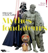 Mythes fondateurs : d'Hercule à Dark Vador : exposition, Paris, musée du Louvre, Petite Galerie, du 13 octobre 2015 au 4 juillet 2016