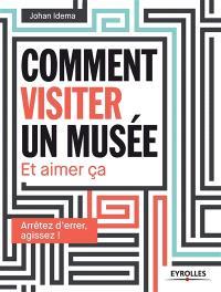Comment visiter un musée et aimer ça : arrêtez d'errer, agissez !
