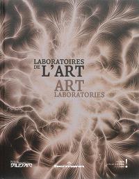 Laboratoires de l'art = Art laboratories