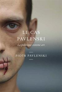 Casus Pavlenskae : la politique comme art