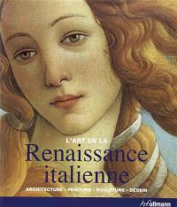 La Renaissance italienne : architecture, sculpture, peinture, dessin