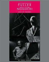 Buckminster Fuller and Isamu Noguchi : best of friends