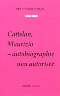 Cattelan, Maurizio : autobiographie non autorisée
