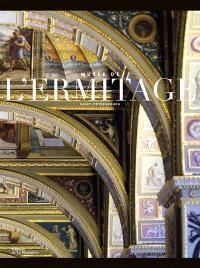 Musée de l'Ermitage : Saint-Pétersbourg : l'intégrale des collections