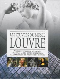 Louvre : les oeuvres du musée : visite et histoire du musée, panorama des grandes oeuvres, illustrations et photos des oeuvres