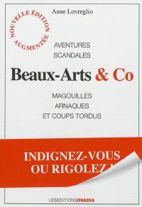 Beaux-arts & Co : aventures, scandales, magouilles, arnaques et coups tordus : indignez-vous ou rigolez !