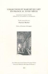 Collections et marché de l'art en France au XVIIIe siècle : actes de la 3e journée d'études d'histoire de l'art moderne et contemporain