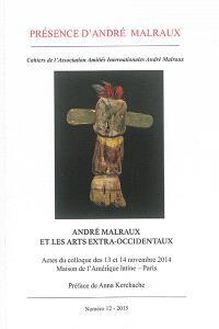 Présence d'André Malraux. n° 12, André Malraux et les arts extra-occidentaux : actes du colloque des 13 et 14 novembre 2014, Maison de l'Amérique latine, Paris
