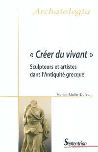 Créer du vivant : sculpteurs et artistes dans l'Antiquité grecque