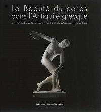 La beauté du corps dans l'Antiquité grecque : exposition, Martigny, Fondation Pierre Gianadda, du 21 février au 9 juin 2014