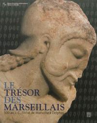 Le trésor des Marseillais : 500 av. J.-C., l'éclat de Marseille à Delphes : exposition, Marseille, Musée d'archéologie méditerranéenne, du 12 janvier au 15 avril 2013