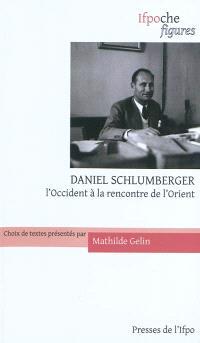 Daniel Schlumberger : l'Occident à la rencontre de l'Orient